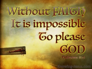 Hebrews-11-6-Without-Faith-It-Is-Impossible-To-Please-God-cross-copy